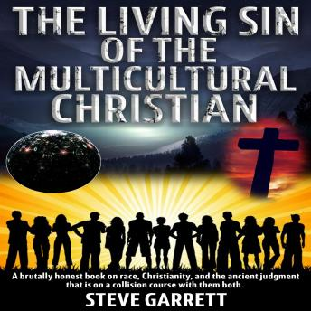 The Living Sin of the Multicultural Christian: A brutally honest book on race, Christianity, and the ancient judgment that is on a collision course with them both