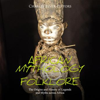 Download African Mythology and Folklore: The Origins and History of Legends and Myths across Africa by Charles River Editors