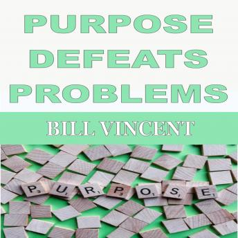 PURPOSE DEFEATS PROBLEMS