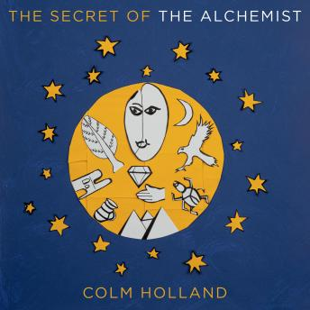Download Secret of The Alchemist: Uncovering The Secret in Paulo Coelho's Bestselling Novel 'The Alchemist' by Colm Holland