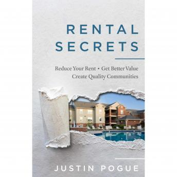 Rental Secrets: Reduce Your Rent, Get Better Value, and Create Quality Communities, Justin Pogue