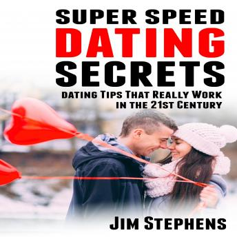 Super Speed Dating Secrets: Dating Tips That Really Work in the 21st Century