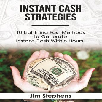 Instant Cash Strategies: 10 Lightning Fast Methods to Generate Instant Cash Within Hours!