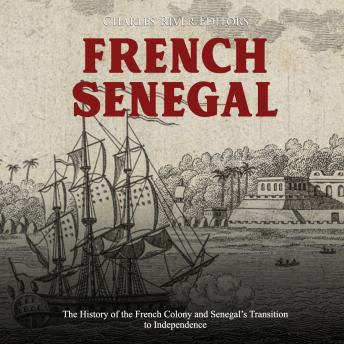 French Senegal: The History of the French Colony and Senegal's Transition to Independence