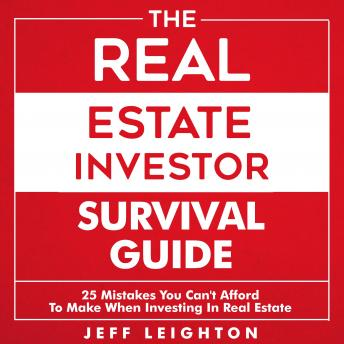 The Real Estate Investor Survival Guide: 25 Mistakes You Can't Afford to Make When Investing in Real