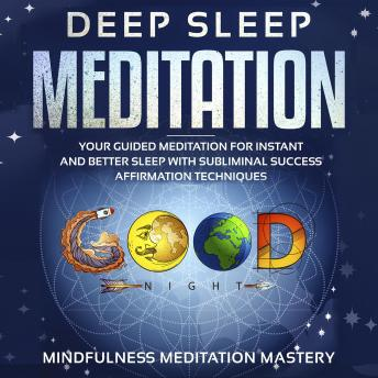 Deep Sleep Meditation: Your Guided Meditation for Instant and Better Sleep with Subliminal Success Affirmation Techniques Kindle Edition