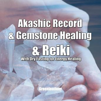 Download Akashic Record & Gemstone Healing & Reiki With Dry Fasting for Energy Healing by Greenleatherr