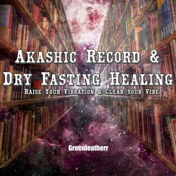 Akashic Record & Dry Fasting Healing -  Raise Your Vibration & Clear your Vibe
