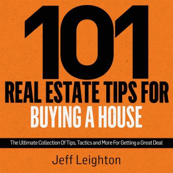 101 Real Estate Tips For Buying A House: The Ultimate Collection Of Tips, Tactics, And More For Gett