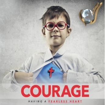 Courage: Having A Fearless Heart, Lydia S. Marrow