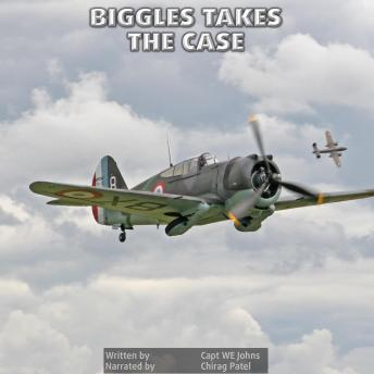 Biggles Takes The Case: Nine exciting adventures and strange mysteries with the intrepid Captain Bigglesworth