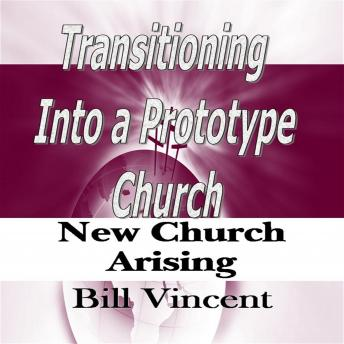 Transitioning Into a Prototype Church: New Church Arising, Bill Vincent