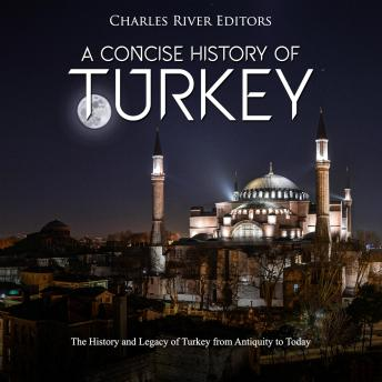 Download Concise History of Turkey, A: The History and Legacy of Turkey from Antiquity to Today by Charles River Editors