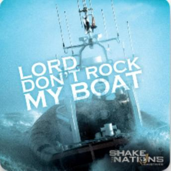 Lord Dont Rock My Boat