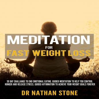 Meditation For Fast Weight Loss:: 30 Day Challenge to End Emotional Eating. Guided Meditation to Hel