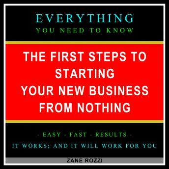Download First Steps to Starting Your New Business From Nothing Volume 1: Start Your Dream Business Now Even if You Are in Debt and Making Minimum Wage by Zane Rozzi