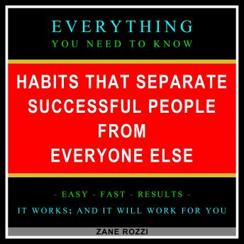 Download Habits that Separate Successful People from Everyone Else Volume 1: Expert Advice to Reach Your Hardest Goals Despite a Busy Life Filled with Challenges by Zane Rozzi