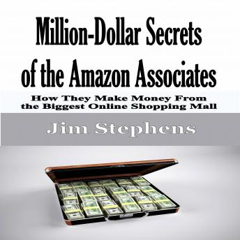 Million-Dollar Secrets of the Amazon Associates: How They Make Money From the Biggest Online Shopping Mall