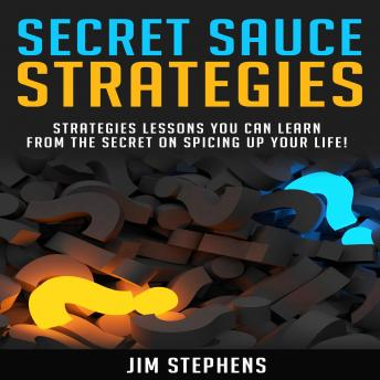 Secret Sauce Strategies: Lessons You Can Learn From The Secret On Spicing Up Your Life!