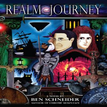 Realm Journey: A Novel by Ben Schneider: Author of Chrome Mountain