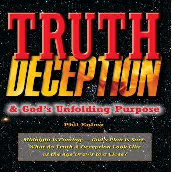 Truth, Deception & God's Unfolding Purpose: Midnight Is Coming - God's Plan Is Sure. What Do Truth & Deception Look Like as the Age Draws to a Close?