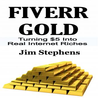 Fiverr Gold: Turning $5 Into Real Internet Riches