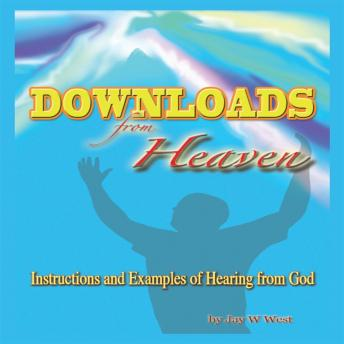 Downloads From Heaven: Instructions and Examples of Hearing from God