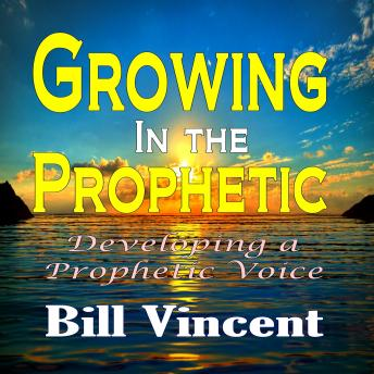 Growing In the Prophetic: Developing a Prophetic Voice