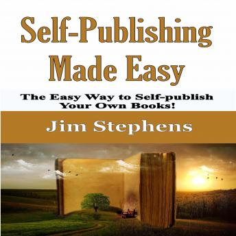 Self-Publishing Made Easy: The Easy Way to Self-publish Your Own Books!