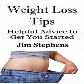 Weight Loss Tips: Helpful Advice to Get You Started, Jim Stephens