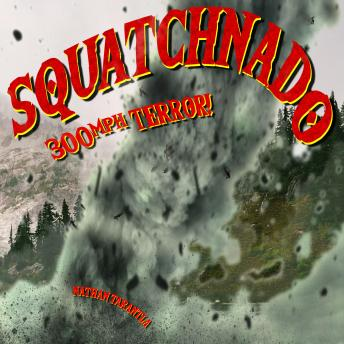 Download Squatchnado!: 300mph terror! by Nathan Tarantla