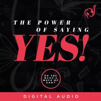 Power of Saying Yes: Do You Want a Move of God?, Lydia S. Marrow