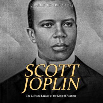 Scott Joplin: The Life and Legacy of the King of Ragtime