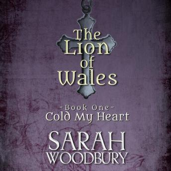 Cold My Heart: The Lion of Wales Series, Sarah Woodbury