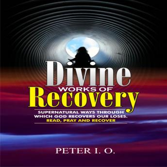 Divine Works Of Recovery: Supernatural Ways Through Which God Recovers Our Loses