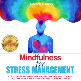 Mindfulness for STRESS MANAGEMENT: A Direct Path Through Brain Training to Overcome Panic Attacks, A
