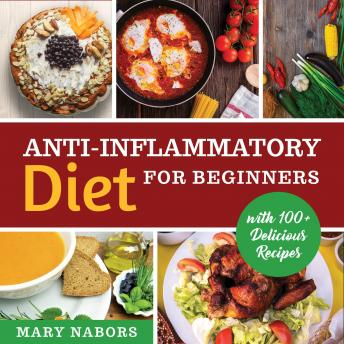Anti-Inflammatory Diet for Beginners: Planted Based and Hight Protein Nutrition Guide (with 100+ Delicious Recipes) New Version