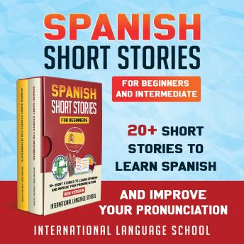 Listen Spanish Short Stories for Beginners and Intermediate: 20+ Short Stories to Learn Spanish and Improve Your Pronunciation (New Version)