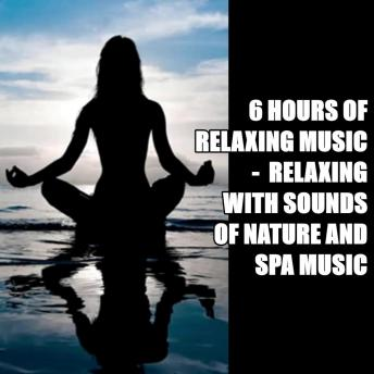 6 HOURS of Relaxing music -  Relaxing With Sounds of Nature and Spa Music