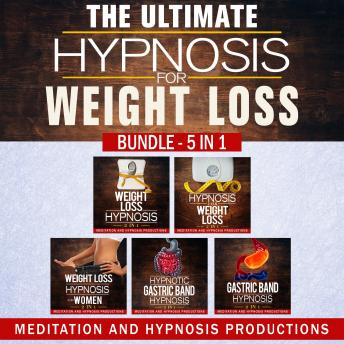The Ultimate Hypnosis For Weight Loss: Bundle 5 in 1, Weight loss Hypnosis, Hypnotic Gastric Band Hypnosis