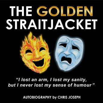 Download Golden Straitjacket: I lost an arm, I lost my sanity, but I never lost my sense of humour by Christopher Joseph