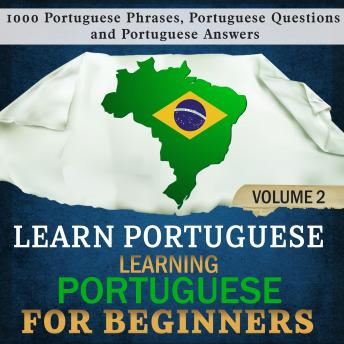 Download Learn Portuguese: Learning Portuguese for Beginners, 2: 1000 Portuguese Phrases, Portuguese Questions and Portuguese Answers. by Language Academy