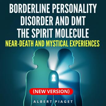 Borderline Personality Disorder and DMT The Spirit Molecule: Near-Death and Mystical Experiences (New Version)