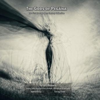 The Gods Of Pegana: The First Ever Modern Fantasy Collection