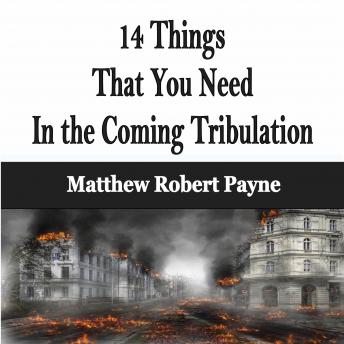 14 Things That You Need In the Coming Tribulation