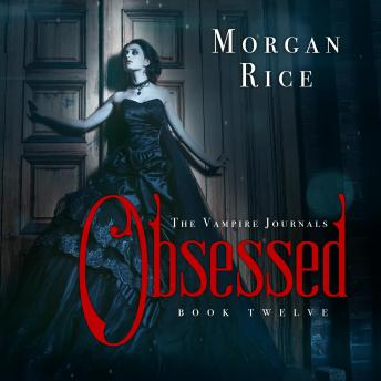 Obsessed: The Vampire Journals, Book Twelve, Morgan Rice