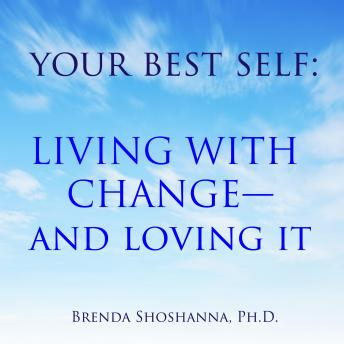 Your Best Self: Living With Change--and Loving It, Brenda Shoshanna