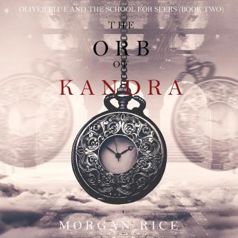 Orb of Kandra, The (Oliver Blue and the School for Seers—Book Two), Morgan Rice