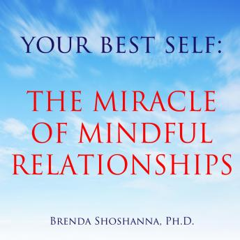 Your Best Self: The Miracle of Mindful Relationships