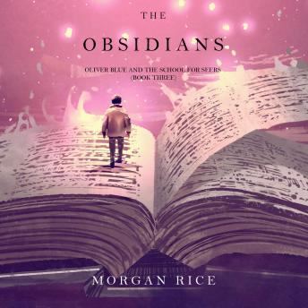 Obsidians: Oliver Blue and the School for Seers-Book Three, Morgan Rice